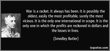 quote-war-is-a-racket-it-always-has-been-it-is-possibly-the-oldest-easily-the-most-profitable-surely-smedley-butler-215696