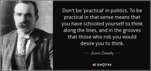 quote-don-t-be-practical-in-politics-to-be-practical-in-that-sense-means-that-you-have-schooled-james-connolly-110-30-95